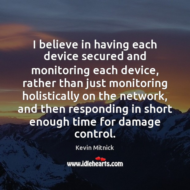 I believe in having each device secured and monitoring each device, rather Kevin Mitnick Picture Quote