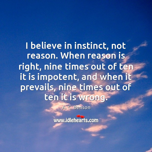 Image, I believe in instinct, not reason. When reason is right, nine times