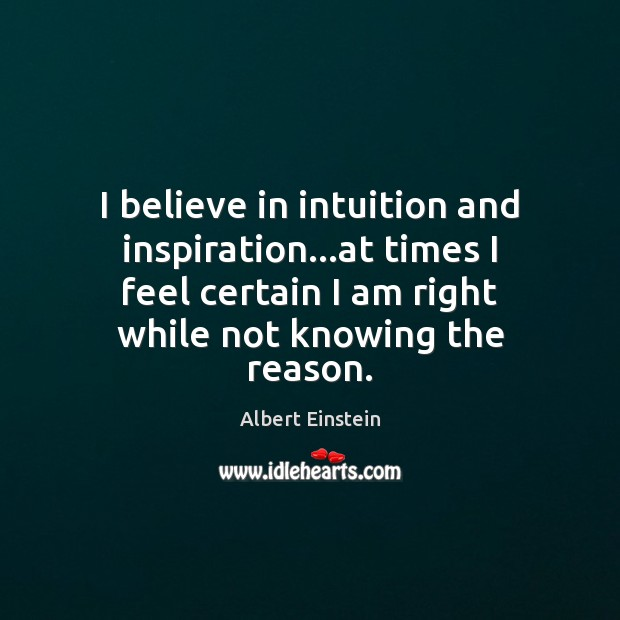 Image, I believe in intuition and inspiration…at times I feel certain I