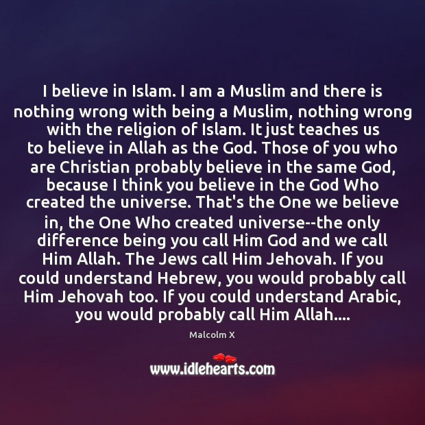 Image, I believe in Islam. I am a Muslim and there is nothing