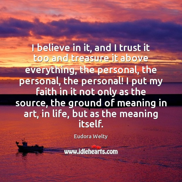 I believe in it, and I trust it too and treasure it Eudora Welty Picture Quote