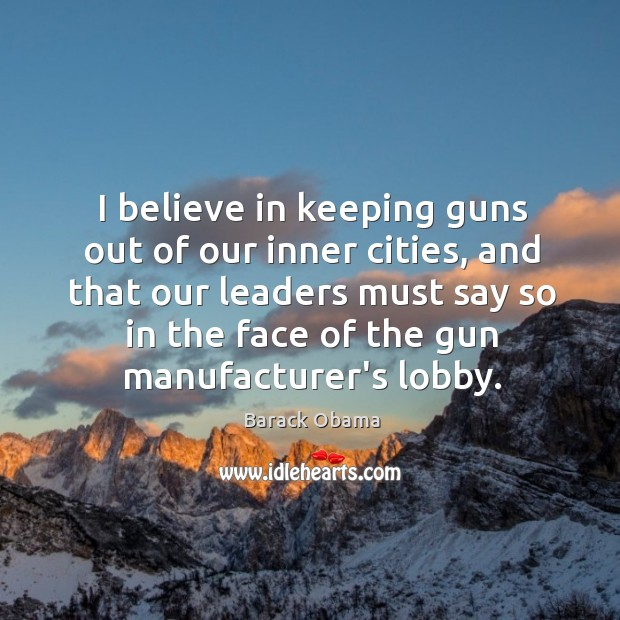 I believe in keeping guns out of our inner cities, and that Image
