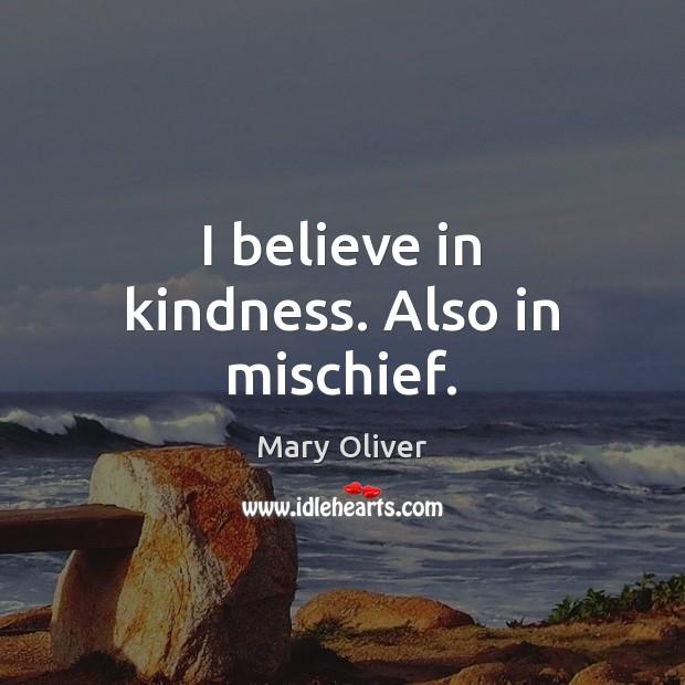 I believe in kindness. Also in mischief. Image