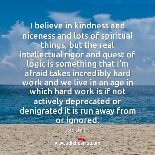 I believe in kindness and niceness and lots of spiritual things, but Image