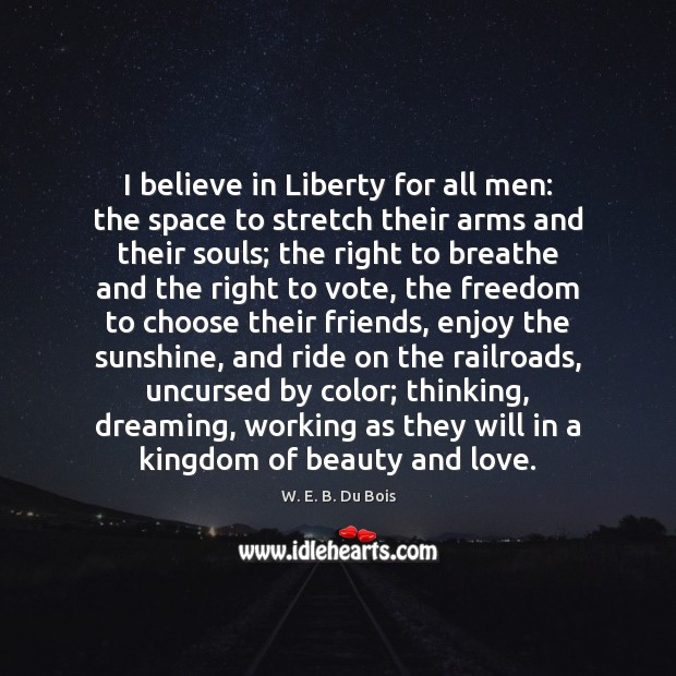Image, I believe in Liberty for all men: the space to stretch their