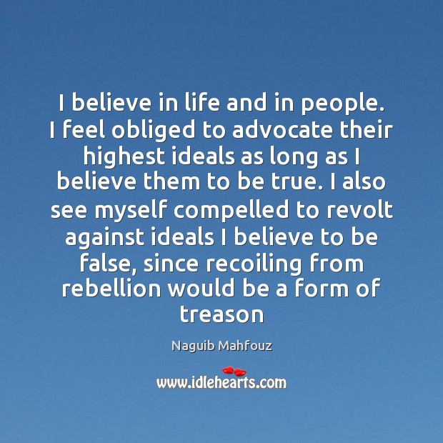 I believe in life and in people. I feel obliged to advocate Naguib Mahfouz Picture Quote