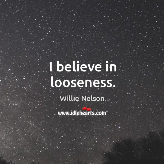 I believe in looseness. Image