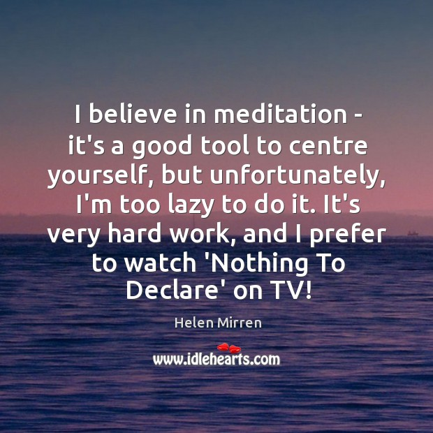 I believe in meditation – it's a good tool to centre yourself, Image