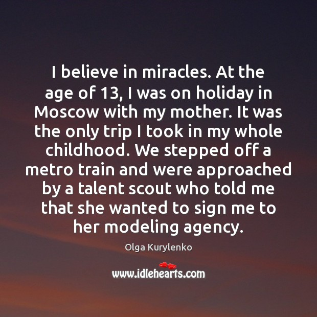 I believe in miracles. At the age of 13, I was on holiday Holiday Quotes Image