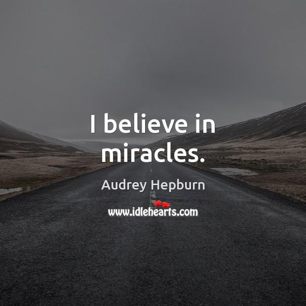 I believe in miracles. Audrey Hepburn Picture Quote
