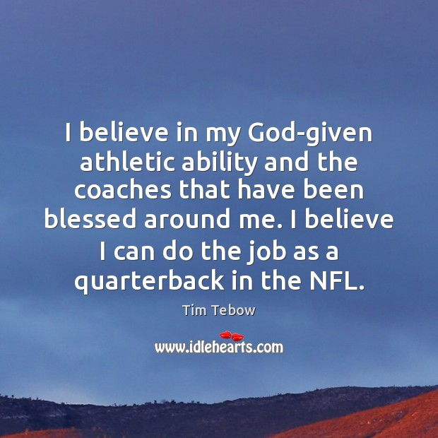 I believe in my God-given athletic ability and the coaches that have Tim Tebow Picture Quote