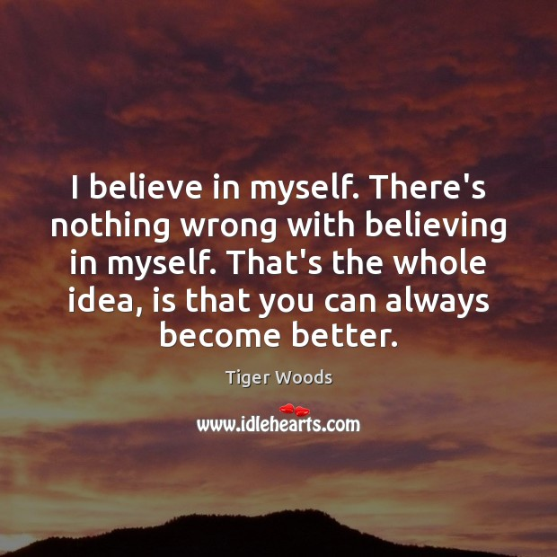 I believe in myself. There's nothing wrong with believing in myself. That's Image