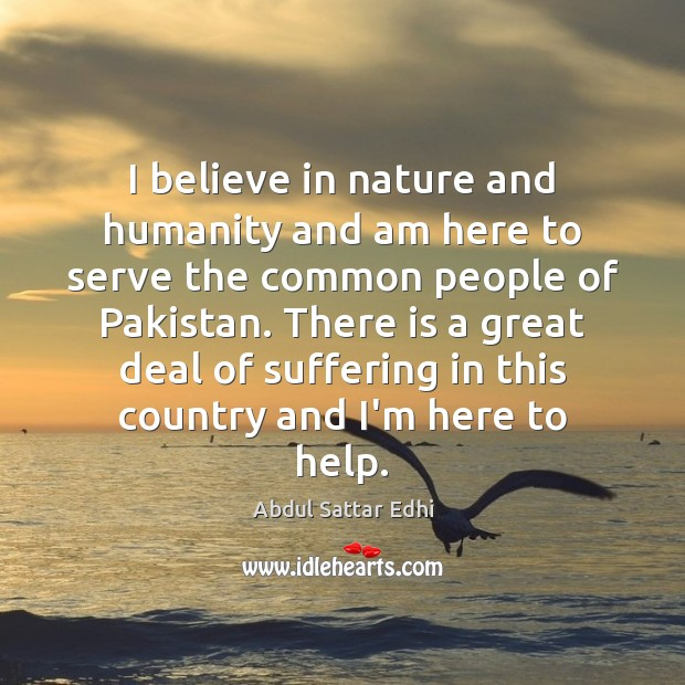 I believe in nature and humanity and am here to serve the Image