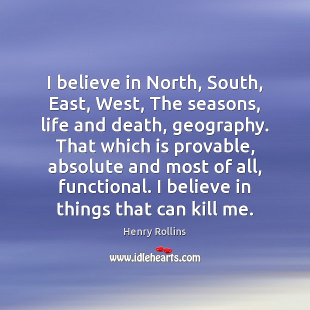 I believe in North, South, East, West, The seasons, life and death, Image