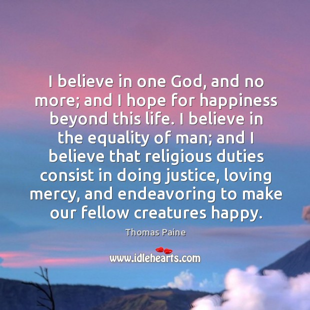 Image, I believe in one God, and no more; and I hope for happiness beyond this life.