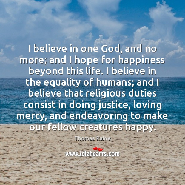 I believe in one God, and no more; and I hope for Thomas Paine Picture Quote