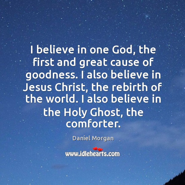I believe in one God, the first and great cause of goodness. I also believe in jesus christ Image