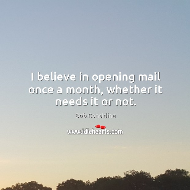 Image, I believe in opening mail once a month, whether it needs it or not.