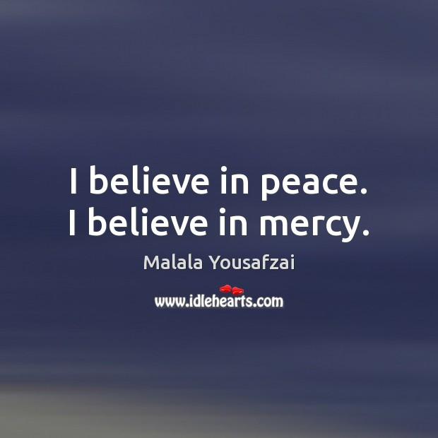 I believe in peace. I believe in mercy. Image