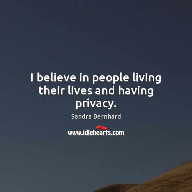 I believe in people living their lives and having privacy. Image