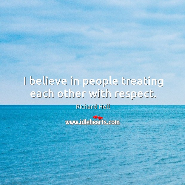 I believe in people treating each other with respect. Image