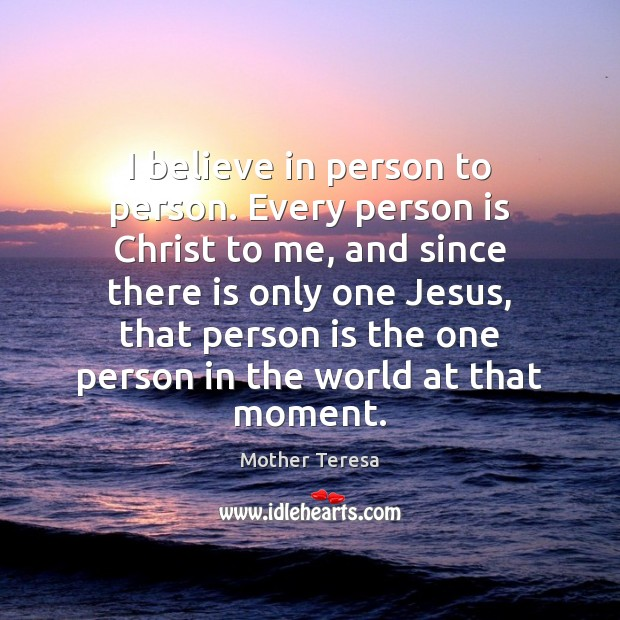 I believe in person to person. Every person is Christ to me, Image