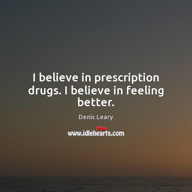 I believe in prescription drugs. I believe in feeling better. Image