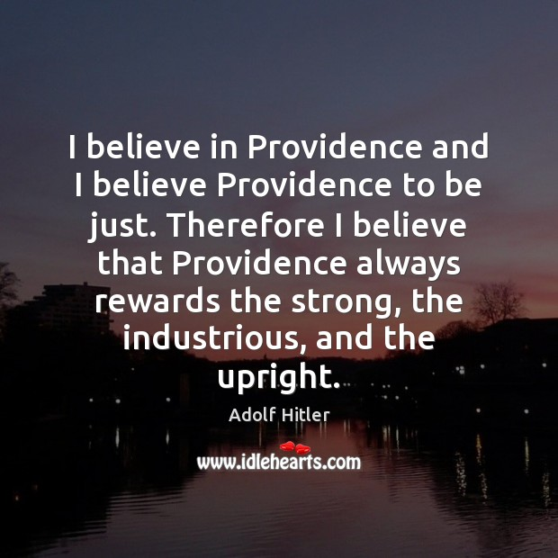 I believe in Providence and I believe Providence to be just. Therefore Image