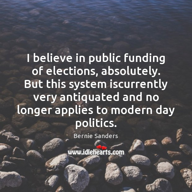 I believe in public funding of elections, absolutely. But this system iscurrently Image