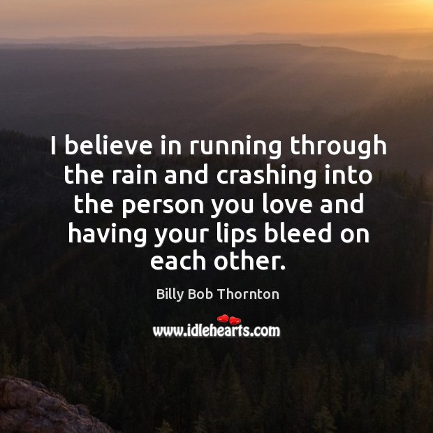I believe in running through the rain and crashing into the person you love and having Image