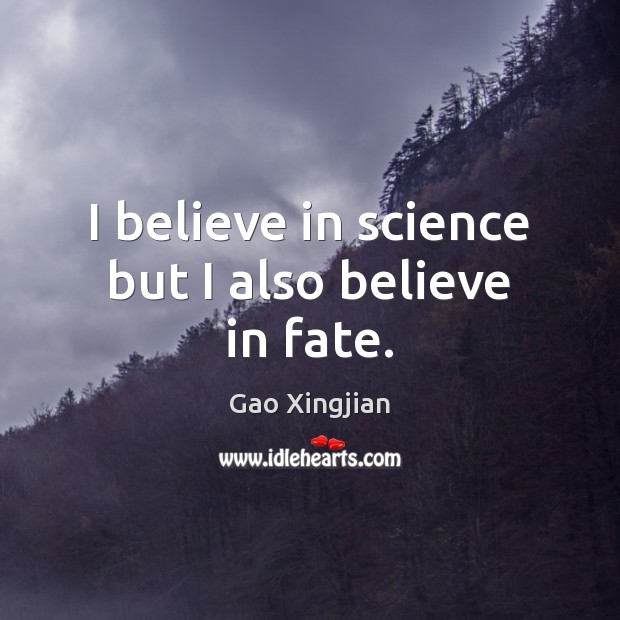 I believe in science but I also believe in fate. Gao Xingjian Picture Quote