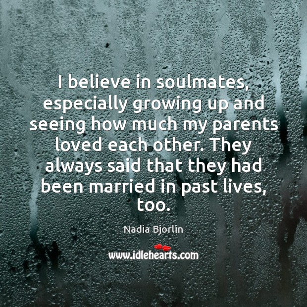 Image, I believe in soulmates, especially growing up and seeing how much my