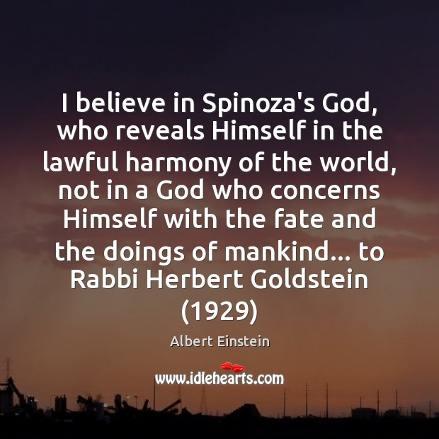 Image, I believe in Spinoza's God, who reveals Himself in the lawful harmony