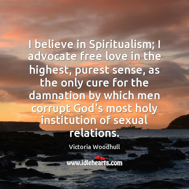 I believe in Spiritualism; I advocate free love in the highest, purest Victoria Woodhull Picture Quote