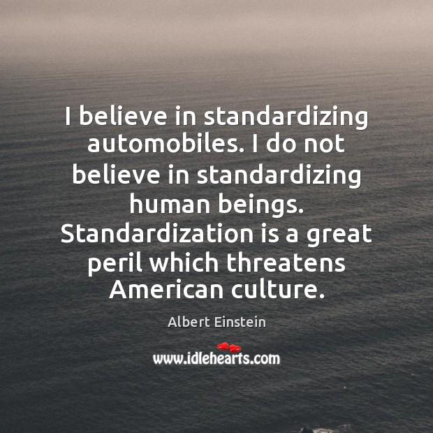 I believe in standardizing automobiles. I do not believe in standardizing human Image