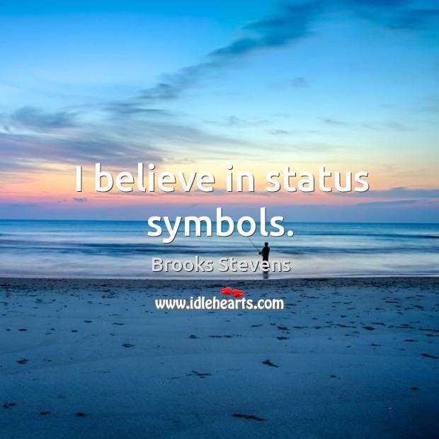 Image, I believe in status symbols.