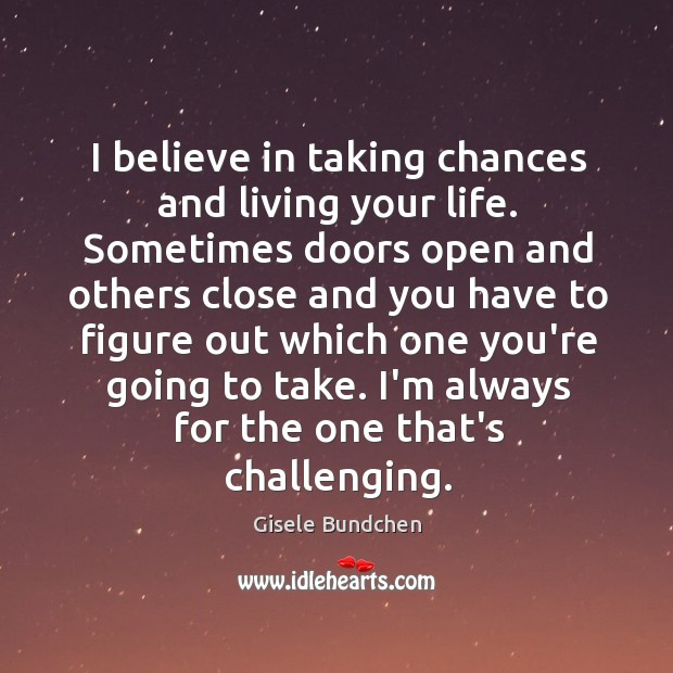 Image, I believe in taking chances and living your life. Sometimes doors open