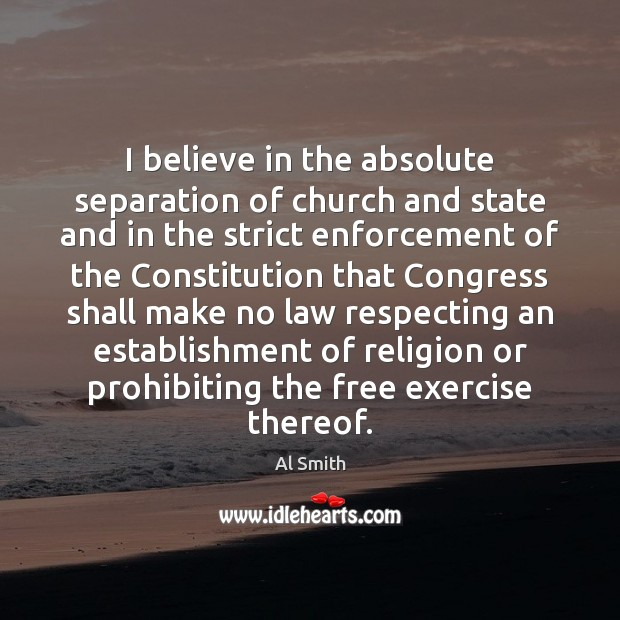Image, I believe in the absolute separation of church and state and in