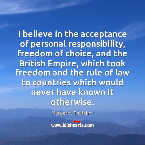 I believe in the acceptance of personal responsibility, freedom of choice, and Image