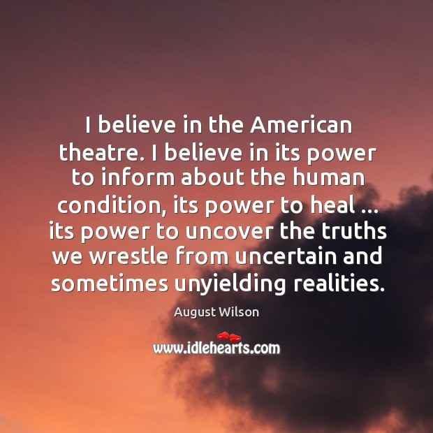 I believe in the American theatre. I believe in its power to August Wilson Picture Quote