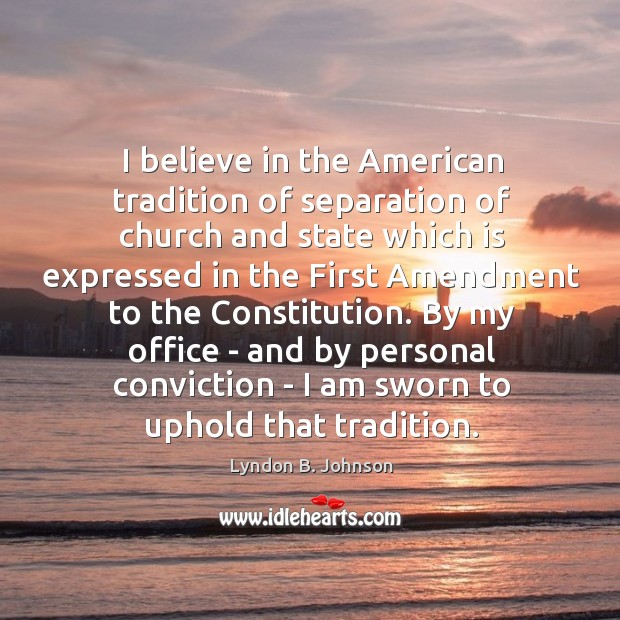 I believe in the American tradition of separation of church and state Image
