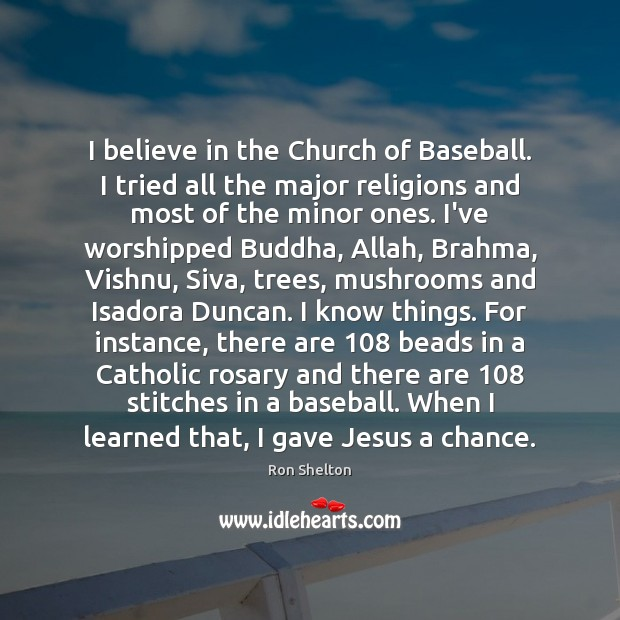 Image, I believe in the Church of Baseball. I tried all the major