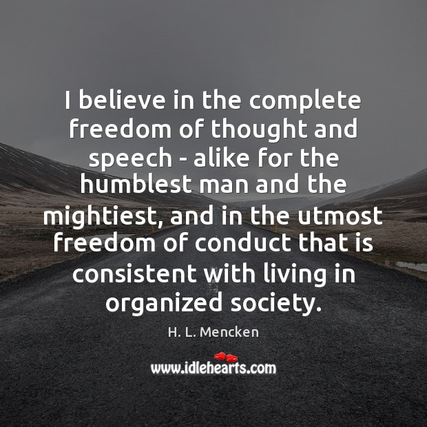I believe in the complete freedom of thought and speech – alike H. L. Mencken Picture Quote