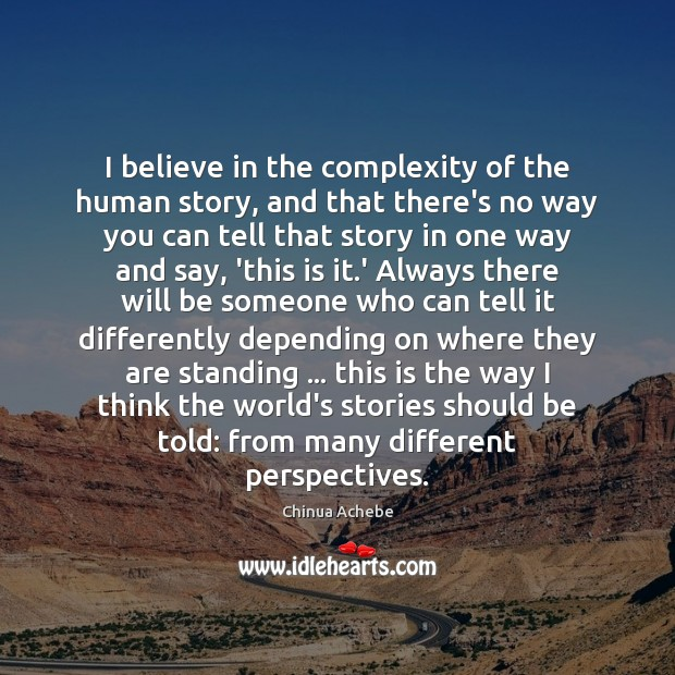 I believe in the complexity of the human story, and that there's Image