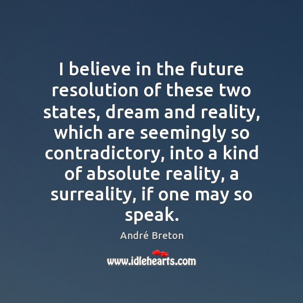 Image, I believe in the future resolution of these two states, dream and