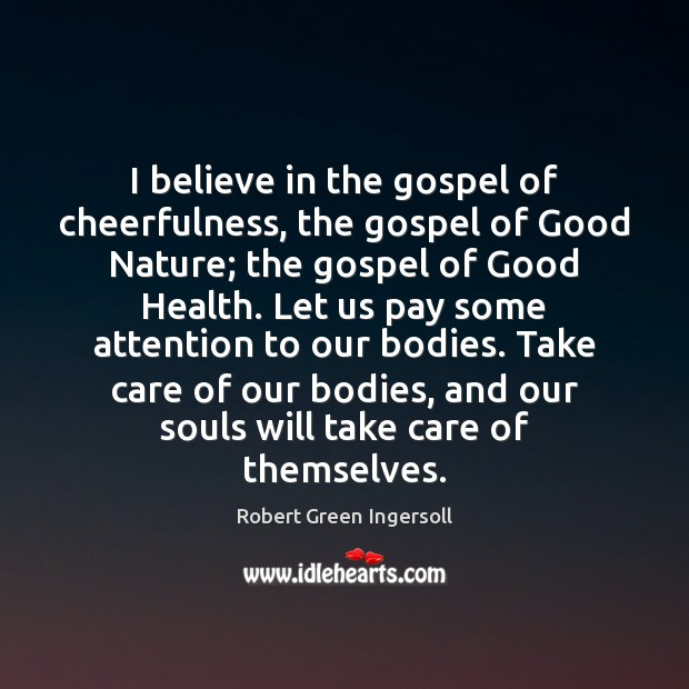 I believe in the gospel of cheerfulness, the gospel of Good Nature; Image
