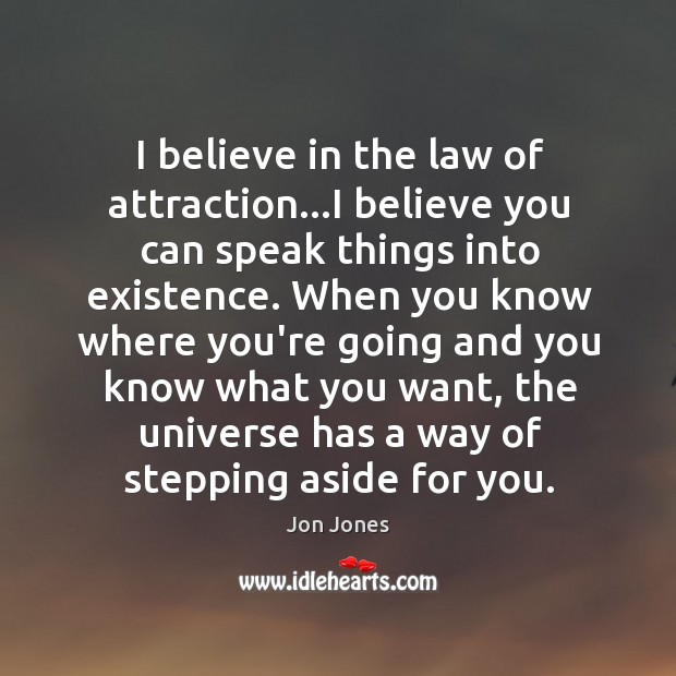 I believe in the law of attraction…I believe you can speak Jon Jones Picture Quote