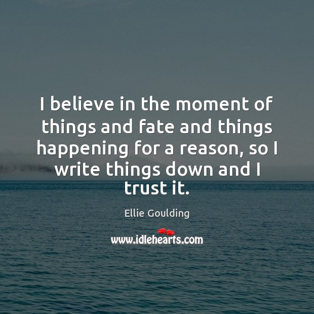 I believe in the moment of things and fate and things happening Ellie Goulding Picture Quote