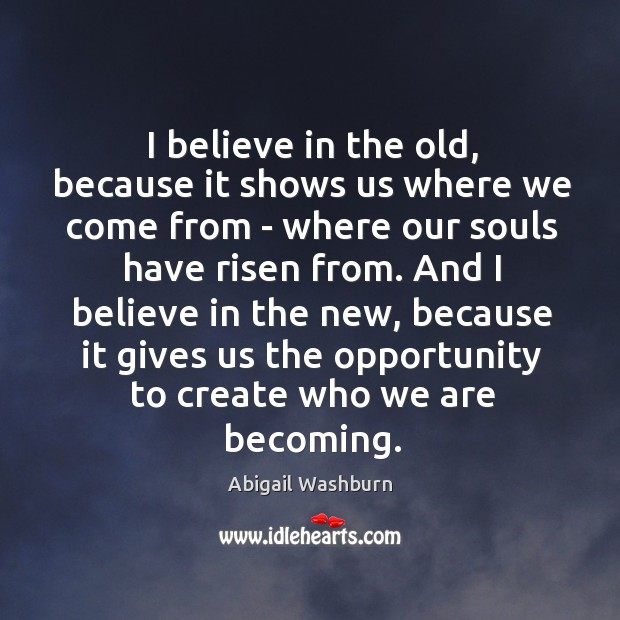 Image, I believe in the old, because it shows us where we come