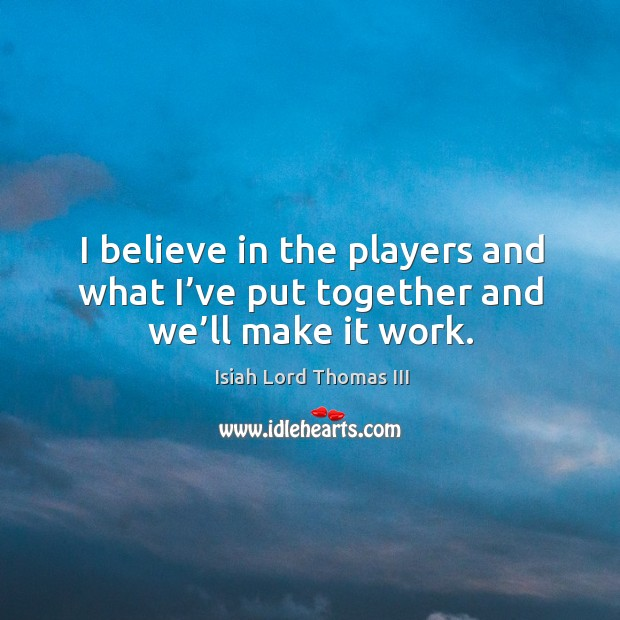 I believe in the players and what I've put together and we'll make it work. Image